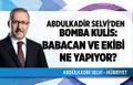 Abdülkadir Selvi'den bomba kulis: Ali Babacan ve ekibi ne yapıyor?