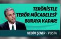"""Nedim Şener """"Teröristle 'terör mücadelesi' buraya kadar!"""" dedi ve açıkladı"""