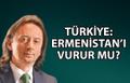 İbrahim Karagül: Türkiye Ermenistan'ı vurur mu?