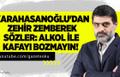 Karahasanoğlu'ndan Zehir Zemberek Sözler : Alkolle Kafayı Bozmayın !