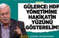 Hüseyin Gülerce : HDP Yönetimine Hakikatin Yüzünü Gösterelim !