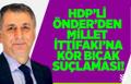 MAHMUT ÖVÜR : HDP'Lİ ÖNDER'DEN MİLLET İTTİFAKI'NA KÖR BIÇAK SUÇLAMASI!