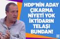 MEHMET TEZKAN : HDP'NİN ADAY ÇIKARMA NİYETİ YOK İKTİDARIN TELAŞI BUNDAN!