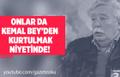 AZİZ ÜSTÜNEL : ONLAR DA KEMAL BEY'DEN KURTULMAK NİYETİNDE!