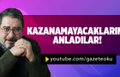 ENGİN ARDIÇ :KAZANAMAYACAKLARINI ANLADILAR!