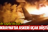 Ukrayna'da askeri uçak düştü! Çok sayıda ölü var...
