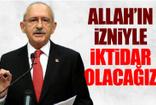 Kılıçdaroğlu: Allah'ın izniyle iktidar olacağız