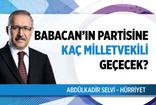 """Abdülkadir Selvi AK Parti kulisini patlattı: """"Babacan'ın partisine kaç milletvekilinin gideceği hesapları yapılıyor"""""""