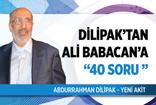 Abdurrahman Dilipak bugün köşesinden Ali Babacan'a 40 tane soru yöneltti