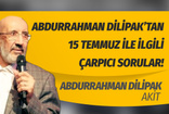 Abdurrahman Dilipak'tan 15 Temmuz darbesine ilişkin çarpıcı sorular!