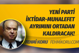 Fehmi Koru'dan yeni parti yorumu: Yeni parti iktidar- muhalefet ayrımını ortadan kaldıracak!