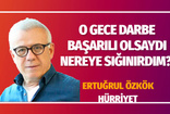 Hürriyet yazarı Ertuğrul Özkök'ten dikkat çeken yazı: O gece darbe başarılı olsaydı nereye sığınırdım?