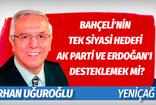 Orhan Uğuroğlu'ndan Bahçeli'ye çarpıcı sorular: MHP'nin tek siyasi hedefi AKP ve Erdoğan'ı desteklemek midir?