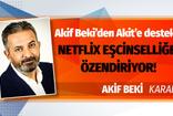 Akif Beki'den Akit'e destek:  Netflix eşcinselliğe özendiriyor!