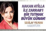 Sevilay Yılman'dan sert tepki: Atilla'yı Zarrab ile eş tutanlar büyük günah işliyor!