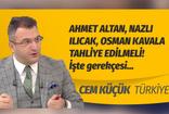 Cem Küçük'ten dikkat çeken yazı: Osman Kavala, Ahmet Altan ve Nazlı Ilıcak tahliye edilmeli. İşte gerekçesi...