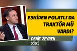 Deniz Zeyrek'ten Erdoğan'a traktör cevabı: O kadar da değil!