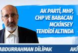 Akit yazarı Abdurrahman Dilipak'tan AK Parti, MHP, CHP ve Babacan'a McKinsey uyarısı!