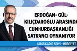 Abdülkadir Selvi'den bomba yazı: Erdoğan, Gül ve Kılıçdaroğlu arasında cumhurbaşkanlığı satrancı oynanıyor!