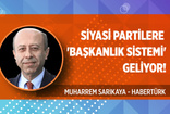 Muharrem Sarıkaya'dan partiler ile ilgili dikkat çeken yazı: Siyasi partilere 'Başkanlık sistemi' geliyor!