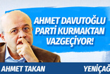 Yeniçağ yazarından kulisleri sallayan iddia: Davutoğlu parti kurmaktan vazgeçiyor!