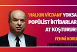 """Fehmi Koru'dan dikkat çeken yazı: """"Halkın vicdanı"""" yoksa popülist iktidarlar at koşturur!"""