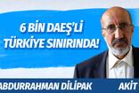 Abdurrahman Dilipak'tan çarpıcı iddia: 6 bin DAEŞ'liyi Türkiye sınırında!..
