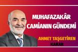 """Karar yazarı Ahmet Taşgetiren, """"Muhafazakâr camianın gündemi""""ni yazdı"""