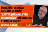 """Bu soruya ülkesini ve """"dava arkadaşlarını"""" Batı'ya jurnalleyen Ahmet Davutoğlu cevap vermeli!"""