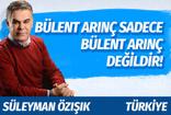 Süleyman Özışık'tan dikkat çeken Arınç yazısı: Bülent Arınç sadece Bülent Arınç değildir!