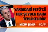 Nedim Şener'den sert uyarı: Yargıdaki FETÖ'CÜ her şeyden daha tehlikledir!
