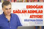 Erdoğan sağlam adımlar atıyor