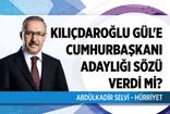 Kılıçdaroğlu, Abdullah Gül'e cumhurbaşkanı adaylığı için söz verdi mi?
