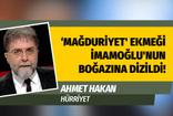 Ahmet Hakan'dan olay İmamoğlu yazısı: 'Mağduriyet' ekmeği İmamoğlu'nun boğazında kaldı!