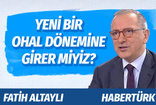 HaberTürk yazarı Fatih Altaylı'dan şaşırtan ''OHAL'' yorumu !