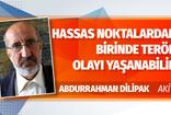 Abdurrahman Dilipak: Hassas noktalardan birinde terör olayı yaşanabilir