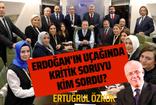 Erdoğan'ın uçağında kritik soruyu kim sordu? Ertuğrul Özkök yazdı