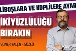 Soner Yalçın'dan liboşlara ve HDP'lilere ayar: İkiyüzlülüğü bırakın!