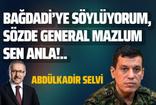 Abdulkadir Selvi'den Mazlum Kobani'ye gönderme! Bağdadi'ye söylüyorum, sözde general Mazlum sen anla