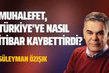 Süleyman Özışık, muhalefetin Türkiye'ye nasıl itibar kaybettirdiğini yazdı