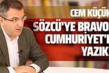 Cem Küçük, harekat sürecini değerlendirdi: Sözcü'ye bravo, Cumhuriyet'e yazık!