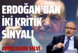 Abdulkadir Selvi 'Erdoğan'ın verdiği iki kritik sinyali' yazdı