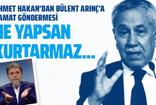 """Ahmet Hakan: """"Yerin dibine geçiyorum"""" demek Bülent Arınç'ı kurtarmaz!"""