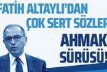 Fatih Altaylı'dan sert sözler: Ahmak sürüsü...