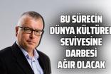 Serdar Turgut: Bu sürecin dünya kültürel seviyesine darbesi ağır olacak