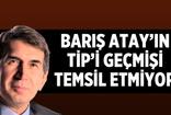 Fuat Uğur: Barış Atay'ın TİP'i geçmişi temsil etmiyor