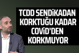 İsmail Saymaz: TCDD sendikadan korktuğu kadar Covid'ten korkmuyor