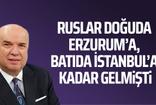 Fehmi Koru: Ruslar Doğu'da Erzurum'a Batı'da İstanbul'a kadar gelmişti