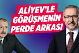 Abdulkadir Selvi: Aliyev'le görüşmenin perde arkası