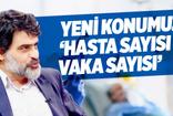 Ali Karahasanoğlu: Yeni konumuz 'hasta sayısı vaka sayısı'